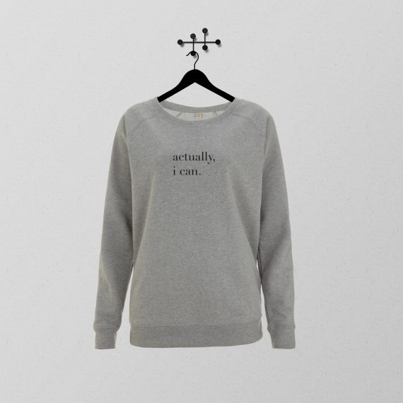 Women Sweatshirt actually i can